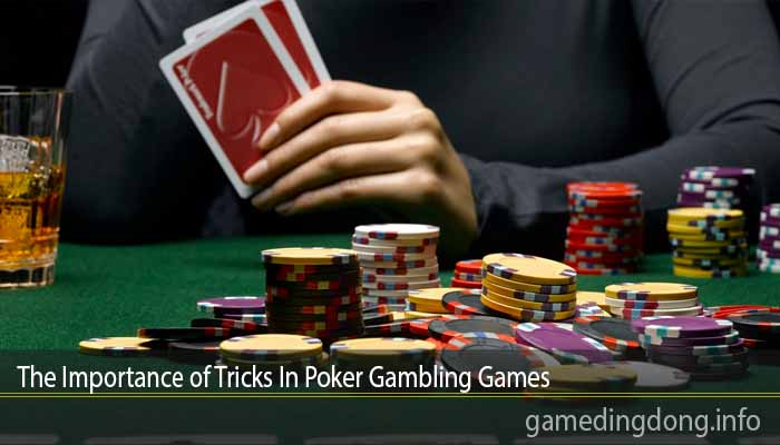 The Importance of Tricks In Poker Gambling Games